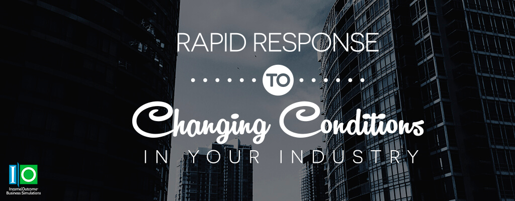 How to Rapidly Respond to Changing Conditions in Your Industry | Income Outcome
