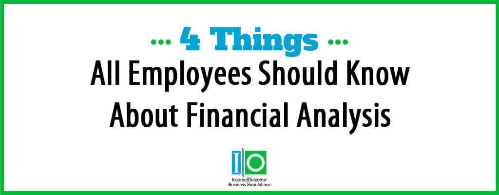 4 Things All Employees Should Know About Financial Analysis | Income Outcome